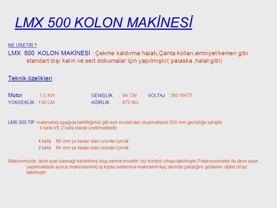 NE ÜRETİR ? LMX 500 KOLON MAKİNESİ : Çekme kaldırma halatı,Çanta kolları,emniyet kemeri gibi standart dışı kalın ve sert dokumalar için yapılmıştır( p