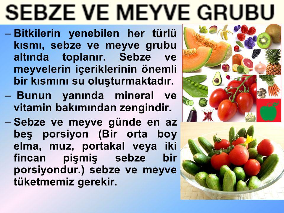 –B–Bitkilerin yenebilen her türlü kısmı, sebze ve meyve grubu altında toplanır. Sebze ve meyvelerin içeriklerinin önemli bir kısmını su oluşturmaktadı