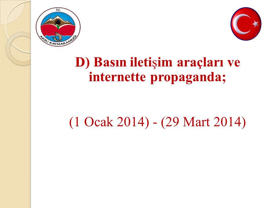 D D) Basın iletişim araçları ve internette propaganda; (1 Ocak 2014) - (29 Mart 2014)