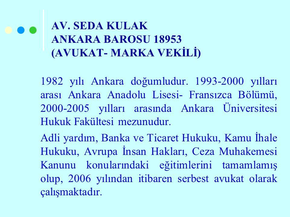 AV. SEDA KULAK ANKARA BAROSU 18953 (AVUKAT- MARKA VEKİLİ) 1982 yılı Ankara doğumludur. 1993-2000 yılları arası Ankara Anadolu Lisesi- Fransızca Bölümü