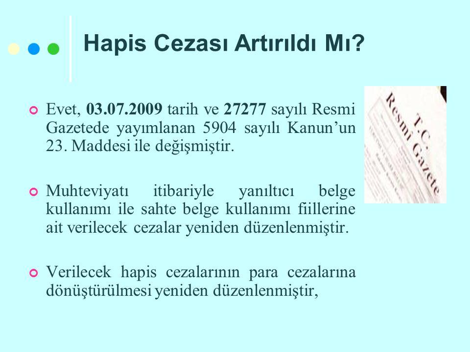 Hapis Cezası Artırıldı Mı? Evet, 03.07.2009 tarih ve 27277 sayılı Resmi Gazetede yayımlanan 5904 sayılı Kanun'un 23. Maddesi ile değişmiştir. Muhteviy