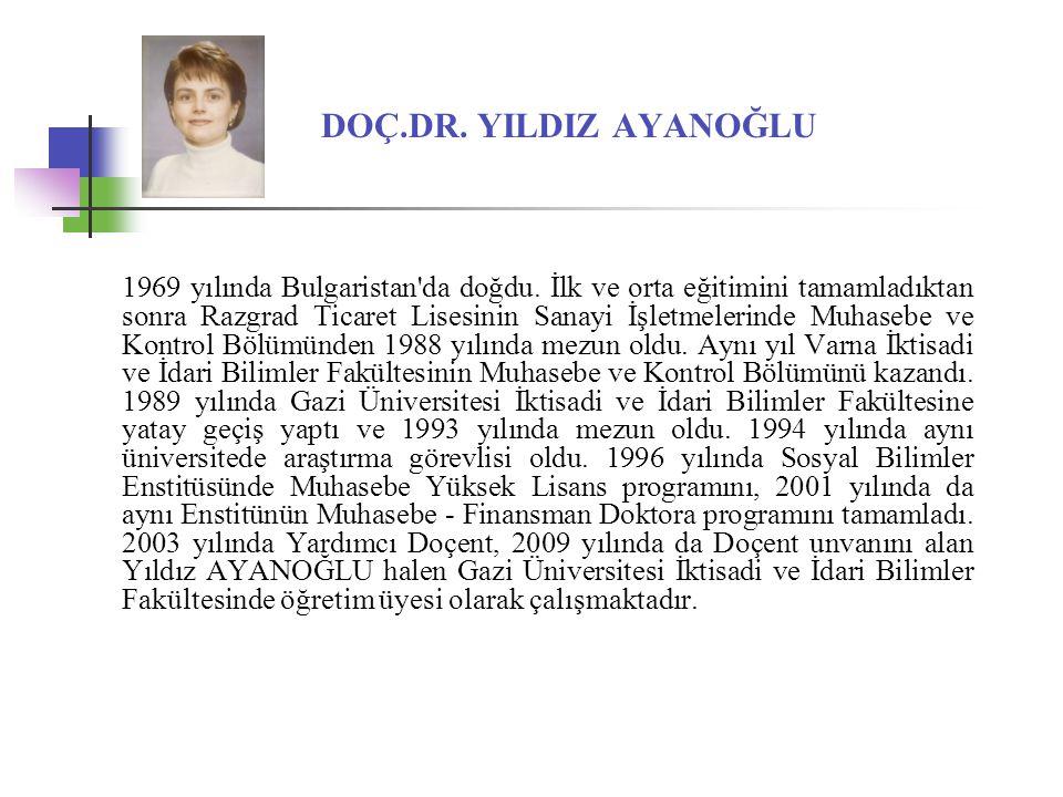 DOÇ.DR. YILDIZ AYANOĞLU 1969 yılında Bulgaristan'da doğdu. İlk ve orta eğitimini tamamladıktan sonra Razgrad Ticaret Lisesinin Sanayi İşletmelerinde M