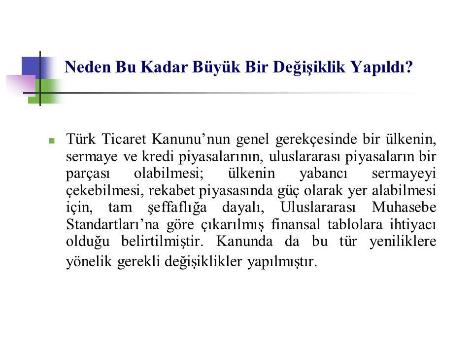 Neden Bu Kadar Büyük Bir Değişiklik Yapıldı?  Türk Ticaret Kanunu'nun genel gerekçesinde bir ülkenin, sermaye ve kredi piyasalarının, uluslararası pi