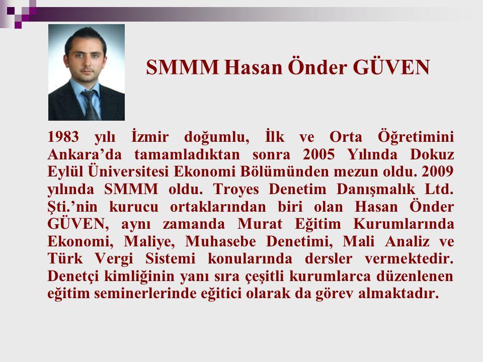SMMM Hasan Önder GÜVEN 1983 yılı İzmir doğumlu, İlk ve Orta Öğretimini Ankara'da tamamladıktan sonra 2005 Yılında Dokuz Eylül Üniversitesi Ekonomi Böl