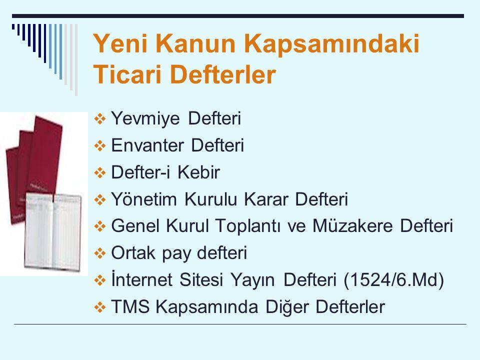 Yeni Kanun Kapsamındaki Ticari Defterler  Yevmiye Defteri  Envanter Defteri  Defter-i Kebir  Yönetim Kurulu Karar Defteri  Genel Kurul Toplantı ve Müzakere Defteri  Ortak pay defteri  İnternet Sitesi Yayın Defteri (1524/6.Md)  TMS Kapsamında Diğer Defterler