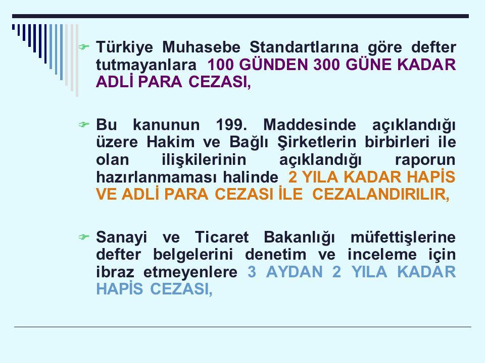  Türkiye Muhasebe Standartlarına göre defter tutmayanlara 100 GÜNDEN 300 GÜNE KADAR ADLİ PARA CEZASI,  Bu kanunun 199. Maddesinde açıklandığı üzere