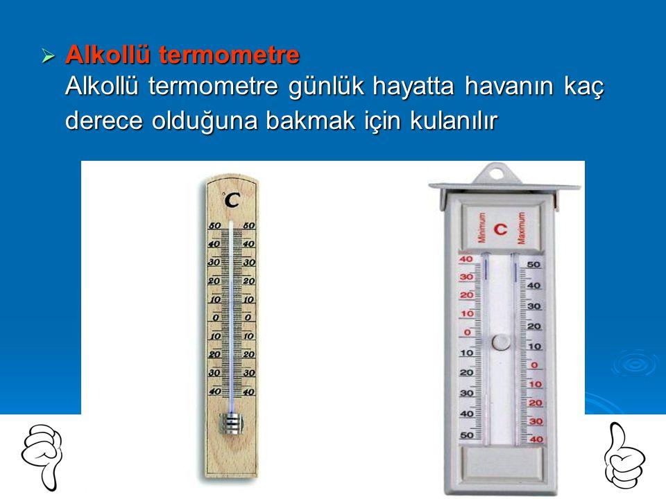  Dijital Termometre Digital termometreler genellikle vücut sıcaklığını ölçer. Ancak dijital olduğu için uzun süreli okuma yapabilirler; yine de termo
