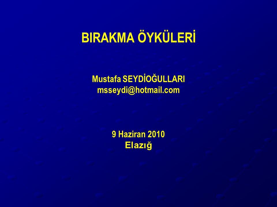 BIRAKMA ÖYKÜLERİ Mustafa SEYDİOĞULLARI msseydi@hotmail.com 9 Haziran 2010 Elazığ