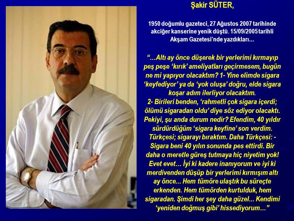 """Şakir SÜTER, 1950 doğumlu gazeteci, 27 Ağustos 2007 tarihinde akciğer kanserine yenik düştü. 15/09/2005 tarihli Akşam Gazetesi'nde yazdıkları… """"…Altı"""