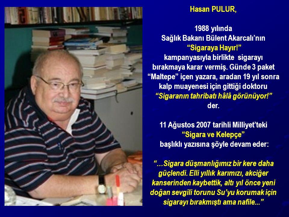 """Hasan PULUR, 1988 yılında Sağlık Bakanı Bülent Akarcalı'nın """"Sigaraya Hayır!"""" kampanyasıyla birlikte sigarayı bırakmaya karar vermiş. Günde 3 paket """"M"""