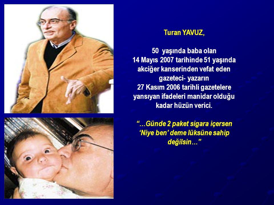 Turan YAVUZ, 50 yaşında baba olan 14 Mayıs 2007 tarihinde 51 yaşında akciğer kanserinden vefat eden gazeteci- yazarın 27 Kasım 2006 tarihli gazetelere