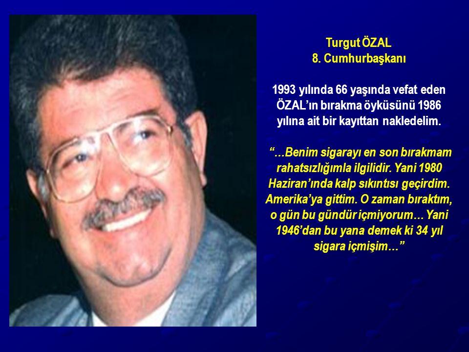 """Turgut ÖZAL 8. Cumhurbaşkanı 1993 yılında 66 yaşında vefat eden ÖZAL'ın bırakma öyküsünü 1986 yılına ait bir kayıttan nakledelim. """"…Benim sigarayı en"""