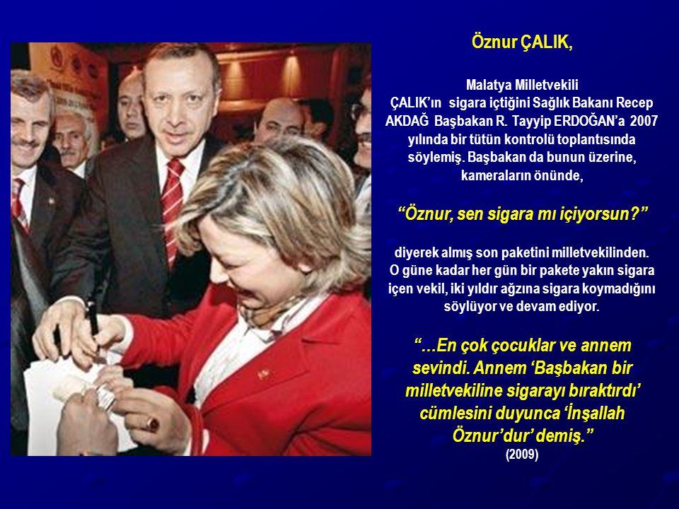 Öznur ÇALIK, Malatya Milletvekili ÇALIK'ın sigara içtiğini Sağlık Bakanı Recep AKDAĞ Başbakan R. Tayyip ERDOĞAN'a 2007 yılında bir tütün kontrolü topl