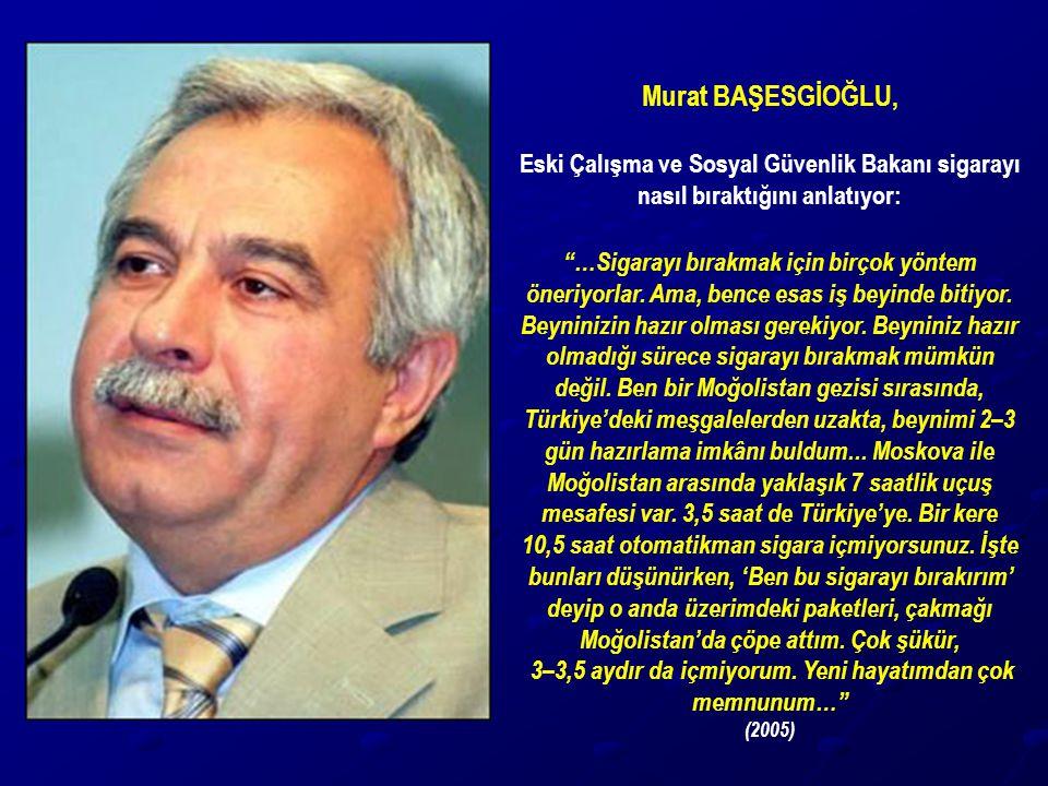 """Murat BAŞESGİOĞLU, Eski Çalışma ve Sosyal Güvenlik Bakanı sigarayı nasıl bıraktığını anlatıyor: """"…Sigarayı bırakmak için birçok yöntem öneriyorlar. Am"""