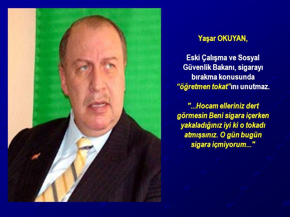 """Yaşar OKUYAN, Eski Çalışma ve Sosyal Güvenlik Bakanı, sigarayı bırakma konusunda """"öğretmen tokat"""" ını unutmaz."""