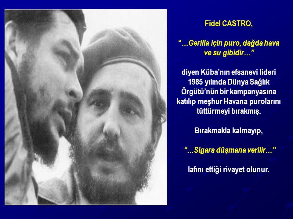 """Fidel CASTRO, """"… Gerilla için puro, dağda hava ve su gibidir…"""" diyen Küba'nın efsanevi lideri 1985 yılında Dünya Sağlık Örgütü'nün bir kampanyasına ka"""