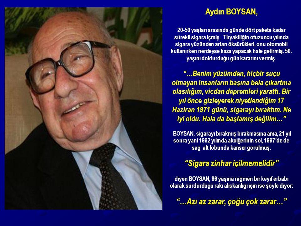 Aydın BOYSAN, 20-50 yaşları arasında günde dört pakete kadar sürekli sigara içmiş. Tiryakiliğin otuzuncu yılında sigara yüzünden artan öksürükleri, on