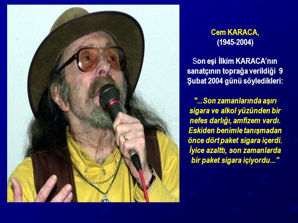 Cem KARACA, (1945-2004) S on eşi İlkim KARACA'nın sanatçının toprağa verildiği 9 Şubat 2004 günü söyledikleri: