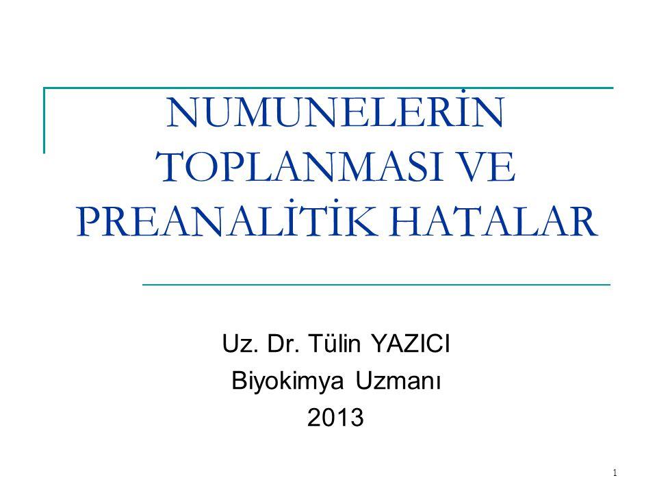 1 NUMUNELERİN TOPLANMASI VE PREANALİTİK HATALAR Uz. Dr. Tülin YAZICI Biyokimya Uzmanı 2013