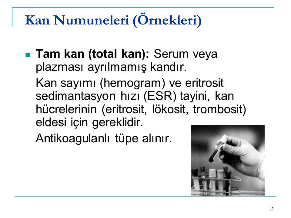 13 Kan Numuneleri (Örnekleri)  Tam kan (total kan): Serum veya plazması ayrılmamış kandır. Kan sayımı (hemogram) ve eritrosit sedimantasyon hızı (ESR