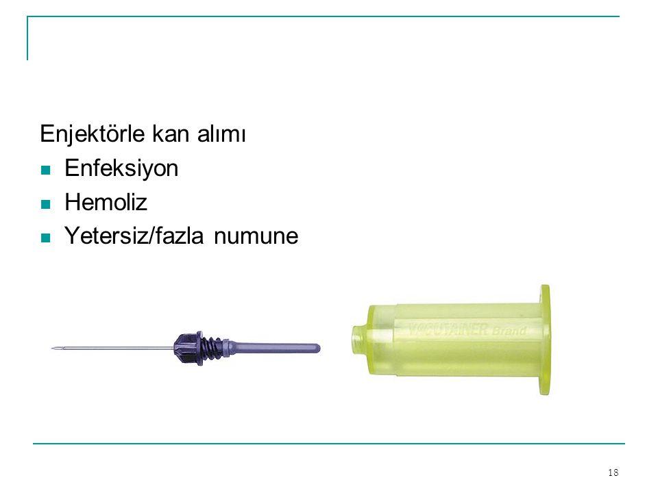 18 Enjektörle kan alımı  Enfeksiyon  Hemoliz  Yetersiz/fazla numune