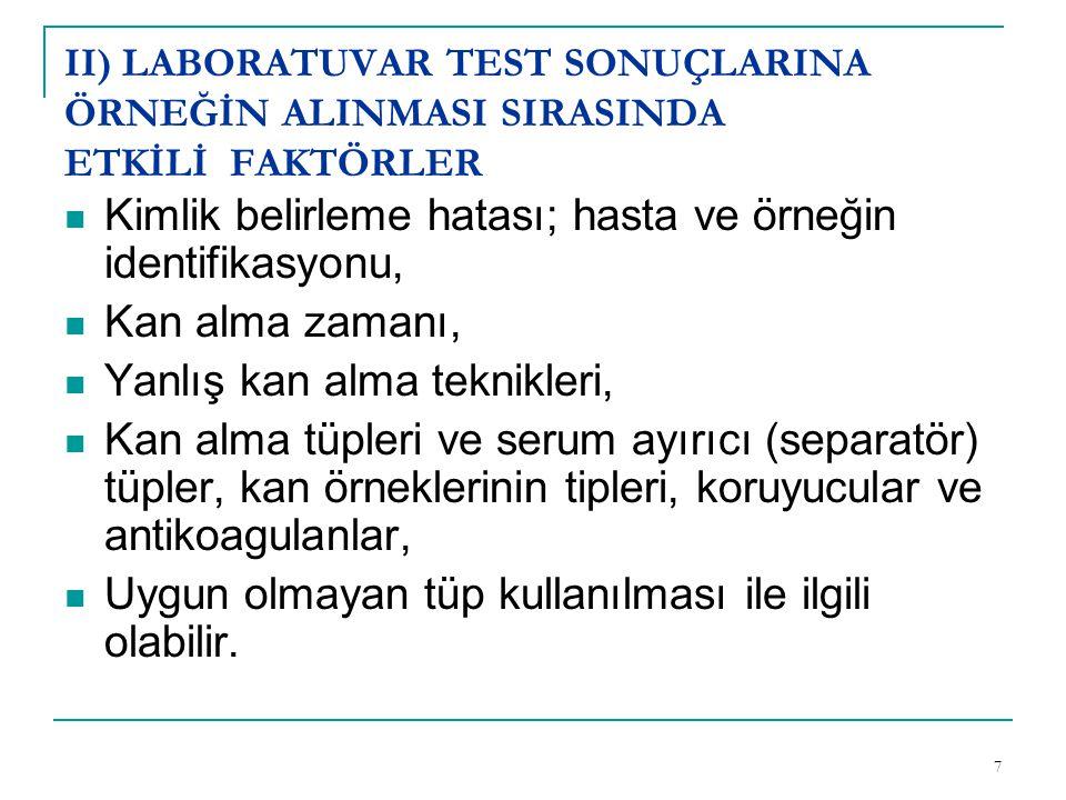 7 II) LABORATUVAR TEST SONUÇLARINA ÖRNEĞİN ALINMASI SIRASINDA ETKİLİ FAKTÖRLER  Kimlik belirleme hatası; hasta ve örneğin identifikasyonu,  Kan alma