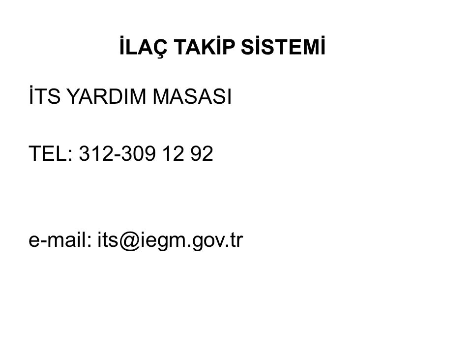 İTS YARDIM MASASI TEL: 312-309 12 92 e-mail: its@iegm.gov.tr İLAÇ TAKİP SİSTEMİ