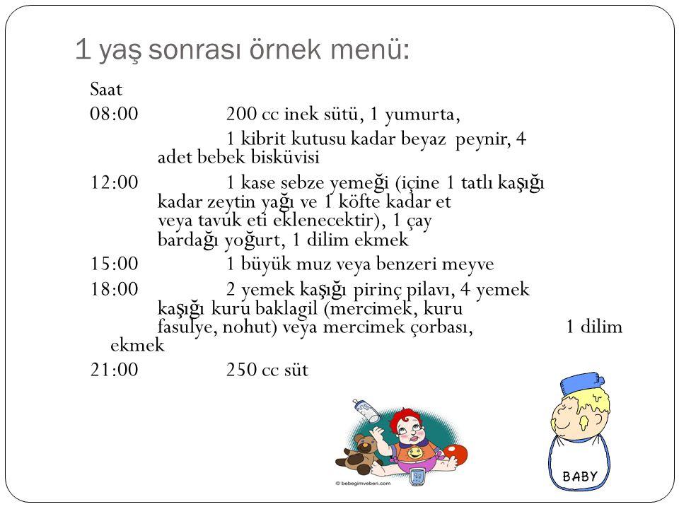 1 yaş sonrası örnek menü: Saat 08:00200 cc inek sütü, 1 yumurta, 1 kibrit kutusu kadar beyaz peynir, 4 adet bebek bisküvisi 12:001 kase sebze yeme ğ i
