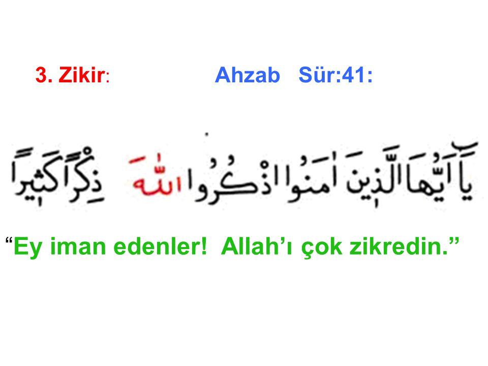 """3. Zikir : Ahzab Sür:41: """"Ey iman edenler! Allah'ı çok zikredin."""""""