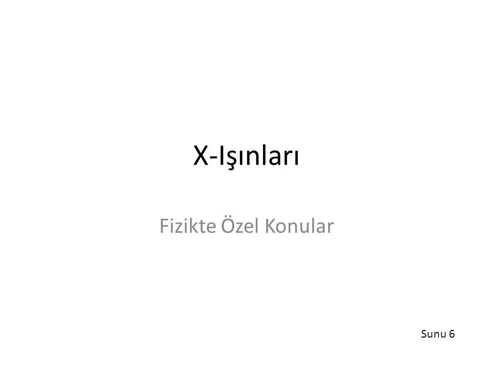 X-Işınları Fizikte Özel Konular Sunu 6