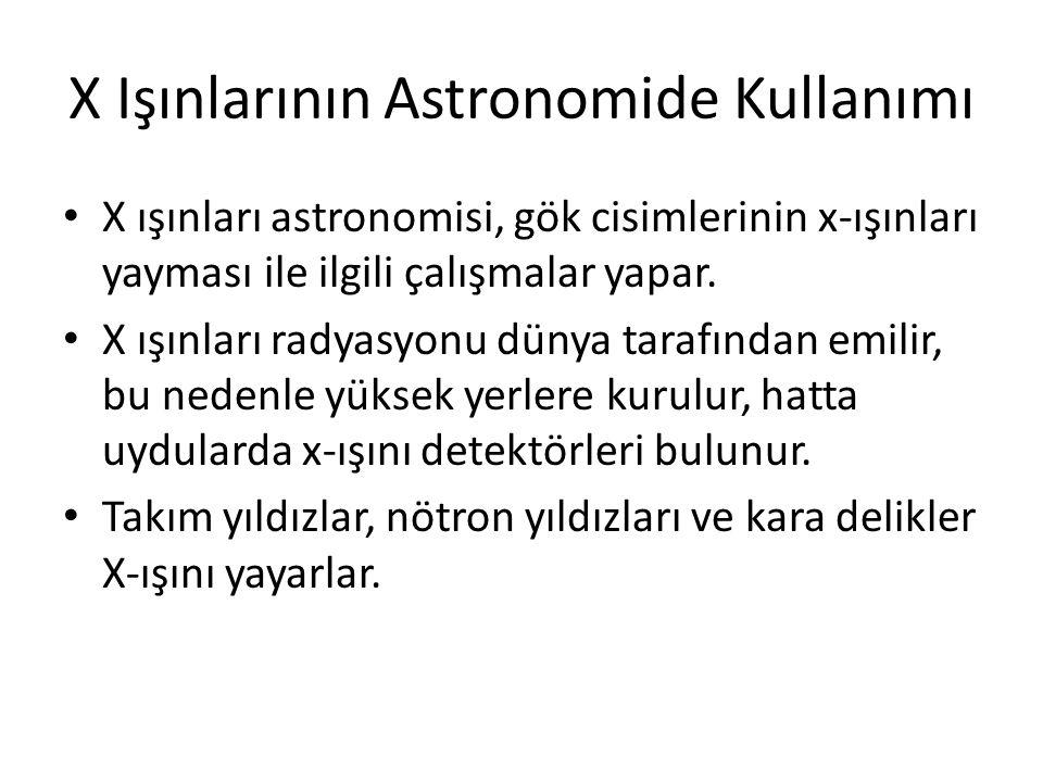 X Işınlarının Astronomide Kullanımı • X ışınları astronomisi, gök cisimlerinin x-ışınları yayması ile ilgili çalışmalar yapar. • X ışınları radyasyonu