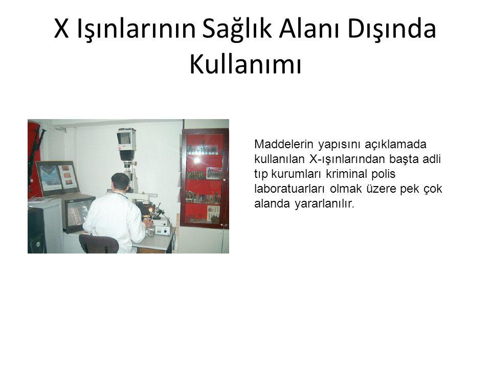 X Işınlarının Sağlık Alanı Dışında Kullanımı Maddelerin yapısını açıklamada kullanılan X-ışınlarından başta adli tıp kurumları kriminal polis laboratu