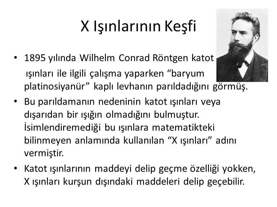 """X Işınlarının Keşfi • 1895 yılında Wilhelm Conrad Röntgen katot ışınları ile ilgili çalışma yaparken """"baryum platinosiyanür"""" kaplı levhanın parıldadığ"""