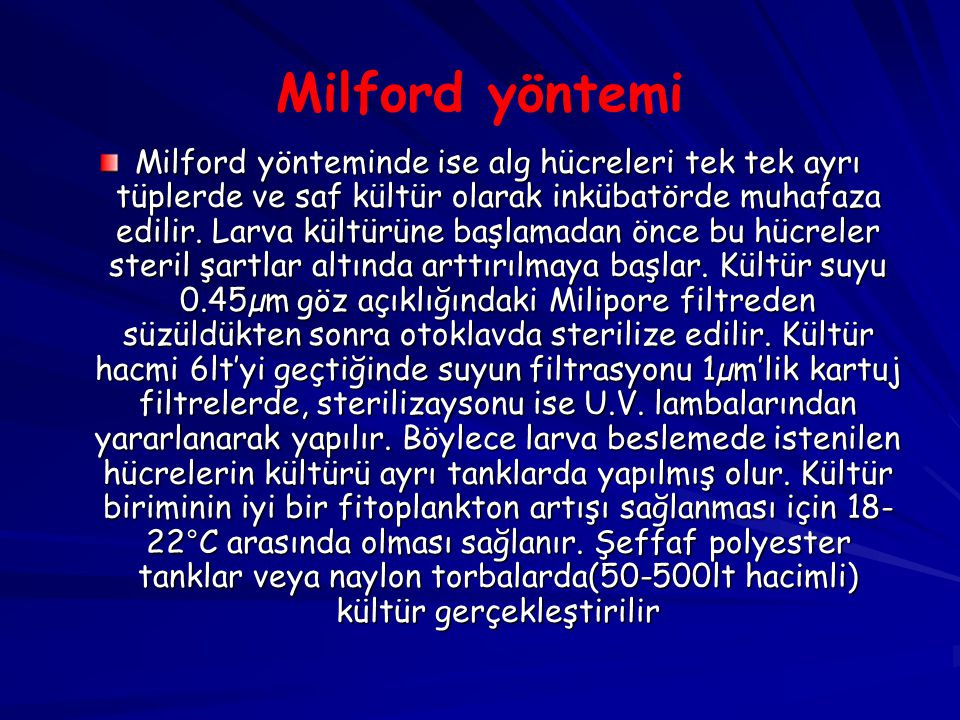 Milford yöntemi Milford yönteminde ise alg hücreleri tek tek ayrı tüplerde ve saf kültür olarak inkübatörde muhafaza edilir. Larva kültürüne başlamada