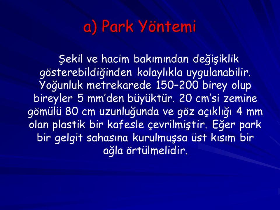 a) Park Yöntemi. Şekil ve hacim bakımından değişiklik gösterebildiğinden kolaylıkla uygulanabilir. Yoğunluk metrekarede 150–200 birey olup bireyler 5