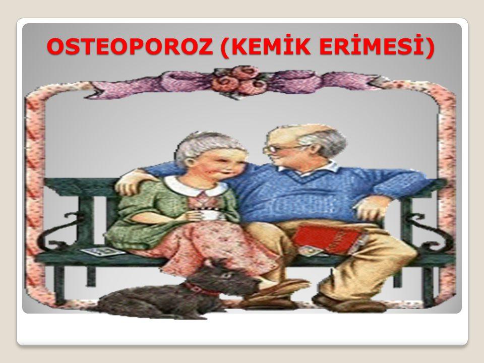 OSTEOPOROZ (KEMİK ERİMESİ) OSTEOPOROZ (KEMİK ERİMESİ)
