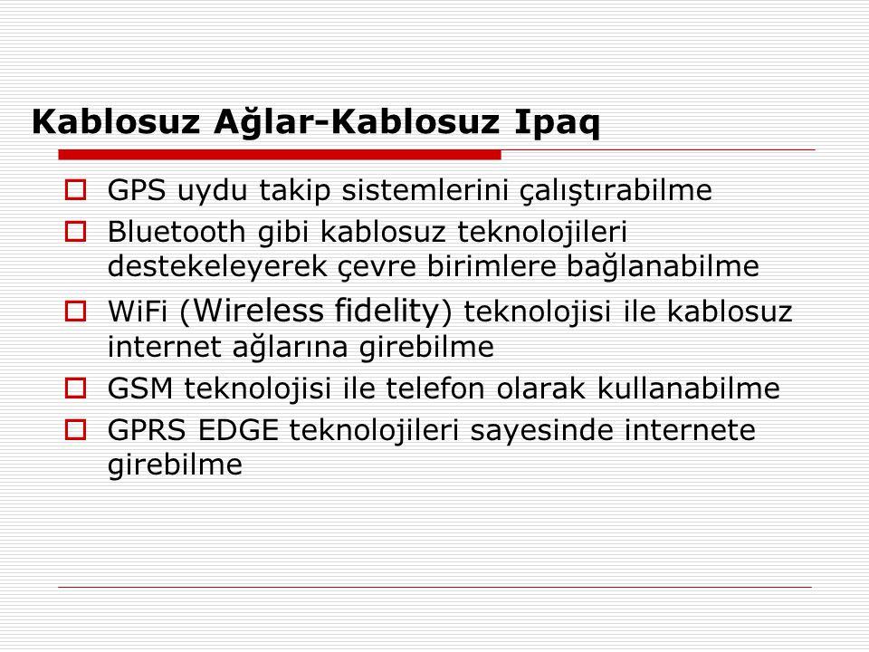  GPS uydu takip sistemlerini çalıştırabilme  Bluetooth gibi kablosuz teknolojileri destekeleyerek çevre birimlere bağlanabilme  WiFi ( Wireless fid