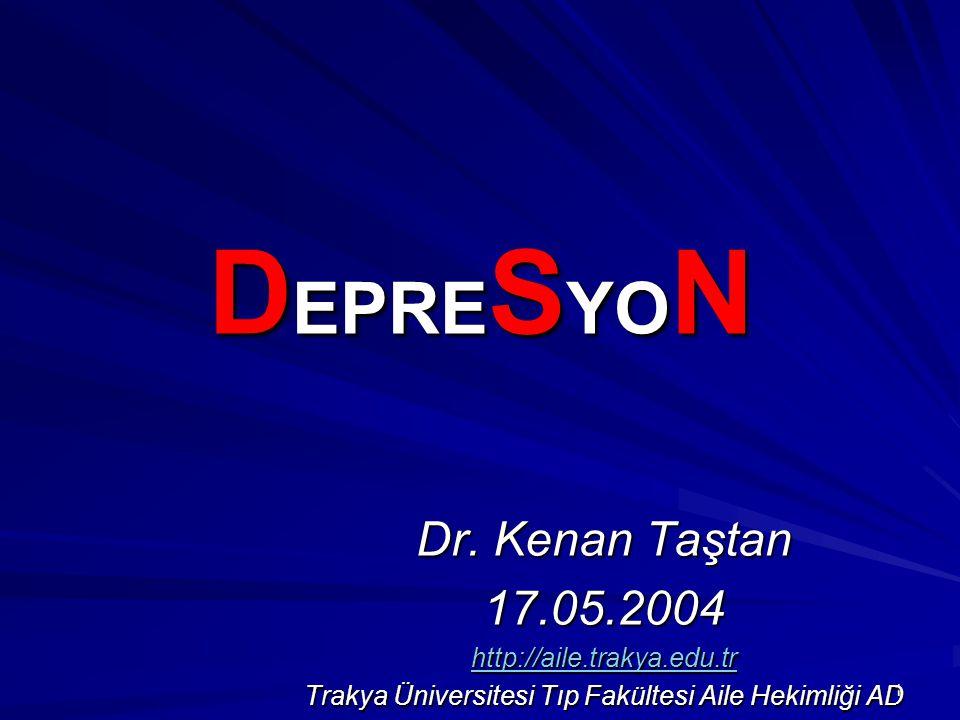 1 D EPRE S YO N Dr. Kenan Taştan 17.05.2004 http://aile.trakya.edu.tr Trakya Üniversitesi Tıp Fakültesi Aile Hekimliği AD
