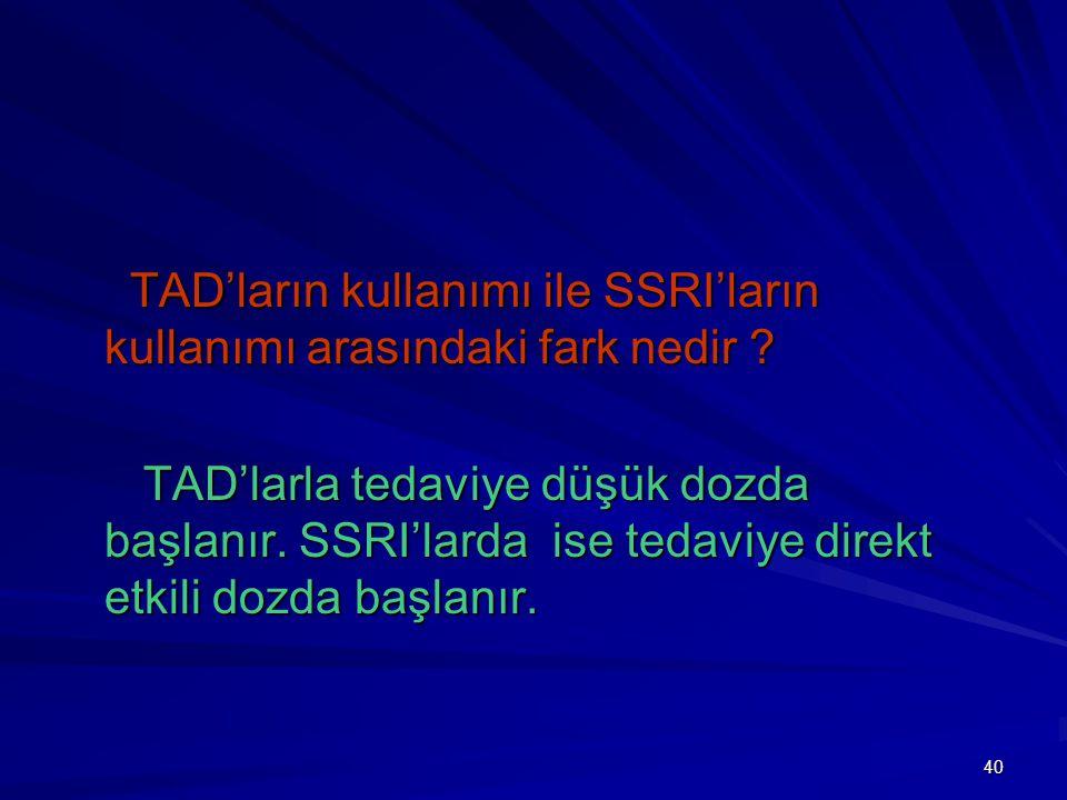 40 TAD'ların kullanımı ile SSRI'ların kullanımı arasındaki fark nedir ? TAD'ların kullanımı ile SSRI'ların kullanımı arasındaki fark nedir ? TAD'larla