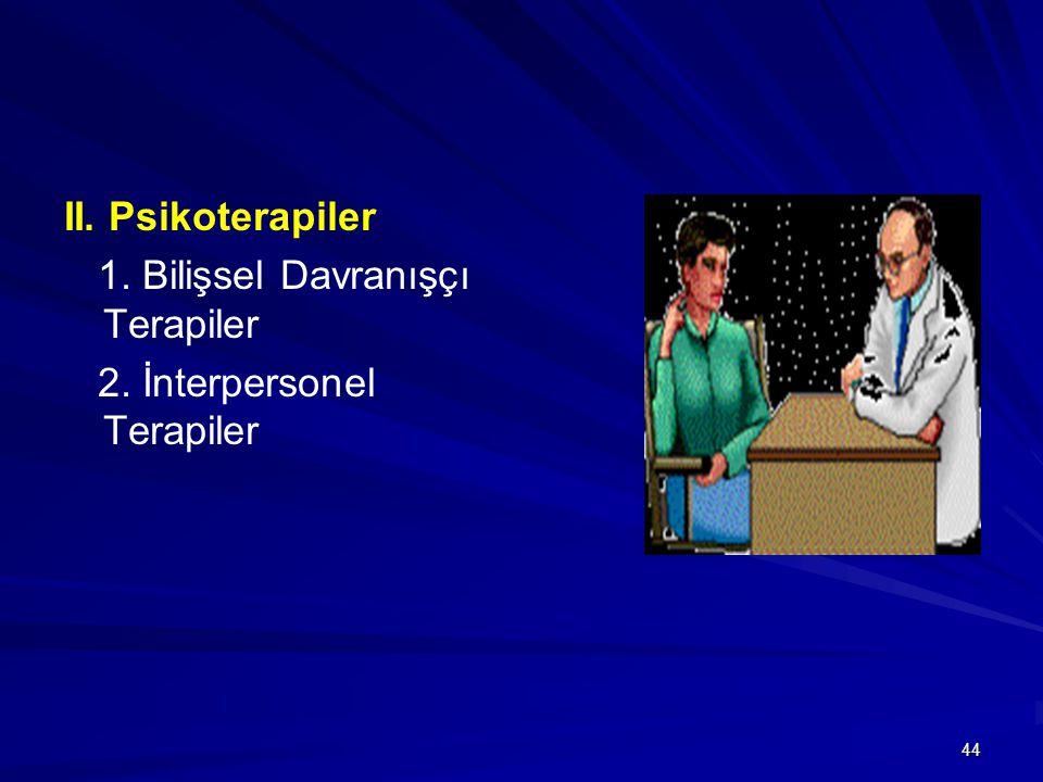 44 II. Psikoterapiler 1. Bilişsel Davranışçı Terapiler 2. İnterpersonel Terapiler