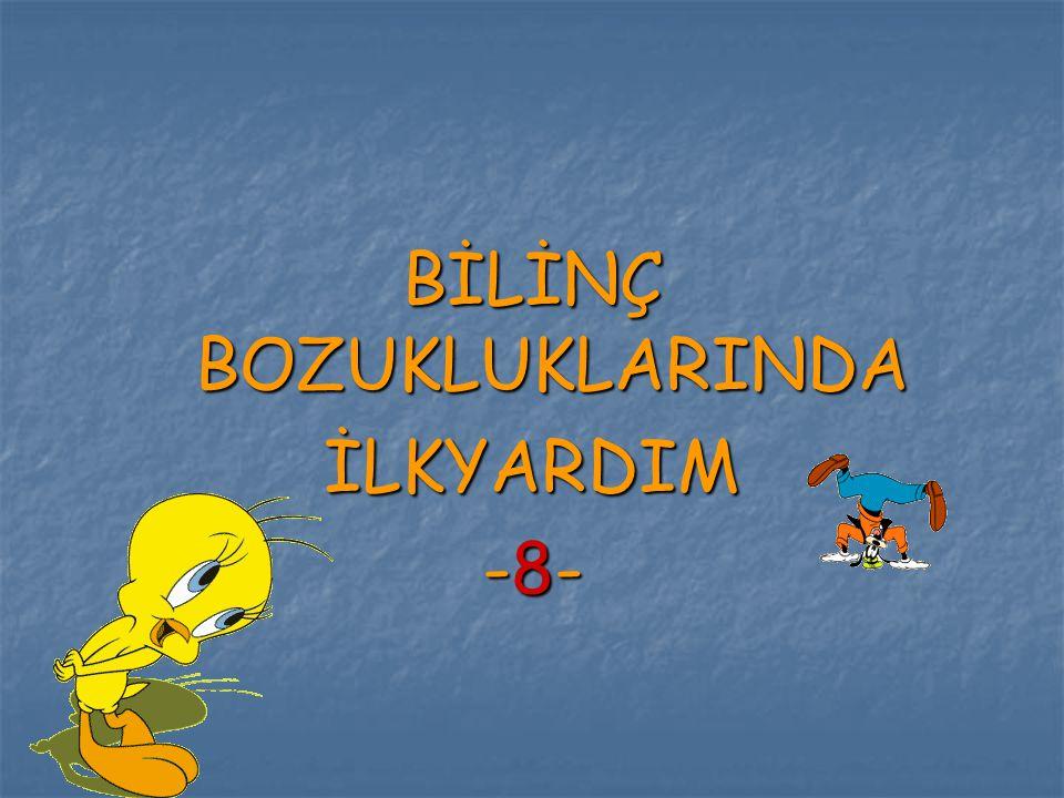 BİLİNÇ BOZUKLUKLARINDA İLKYARDIM -8-