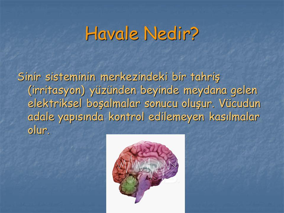 Havale Nedir? Sinir sisteminin merkezindeki bir tahriş (irritasyon) yüzünden beyinde meydana gelen elektriksel boşalmalar sonucu oluşur. Vücudun adale