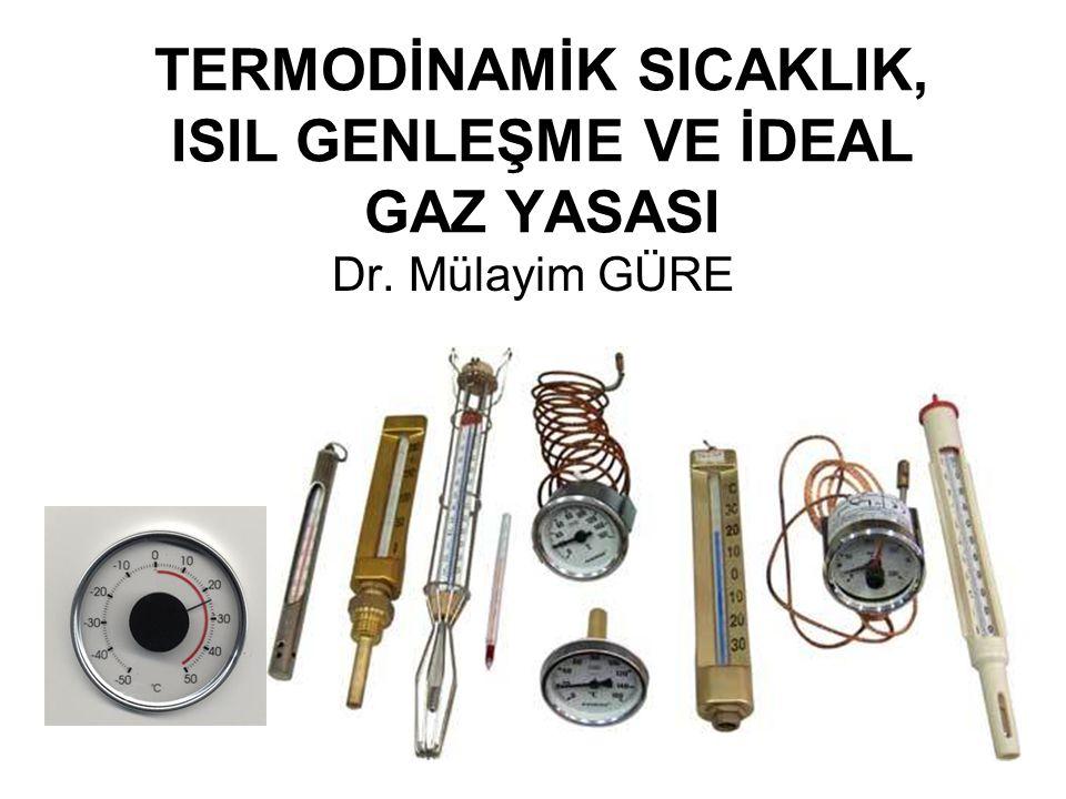 1 TERMODİNAMİK SICAKLIK, ISIL GENLEŞME VE İDEAL GAZ YASASI Dr. Mülayim GÜRE