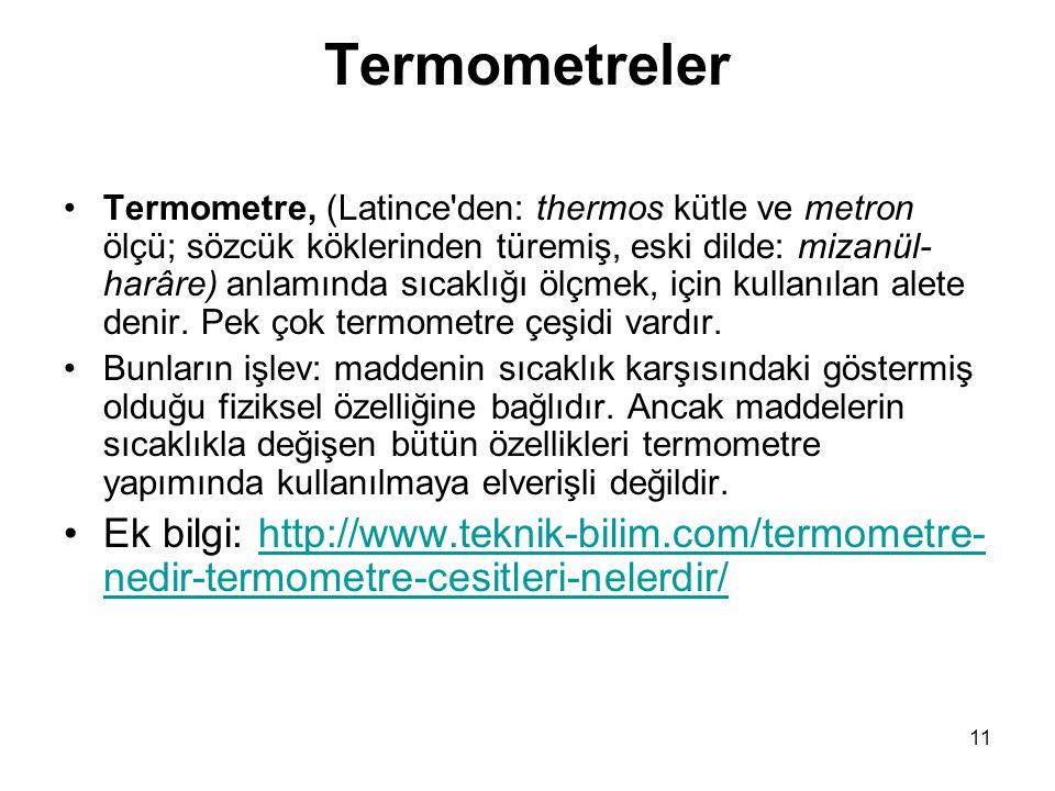 11 Termometreler •Termometre, (Latince'den: thermos kütle ve metron ölçü; sözcük köklerinden türemiş, eski dilde: mizanül- harâre) anlamında sıcaklığı