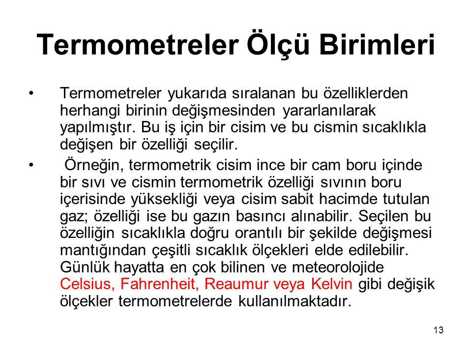 13 Termometreler Ölçü Birimleri •Termometreler yukarıda sıralanan bu özelliklerden herhangi birinin değişmesinden yararlanılarak yapılmıştır. Bu iş iç