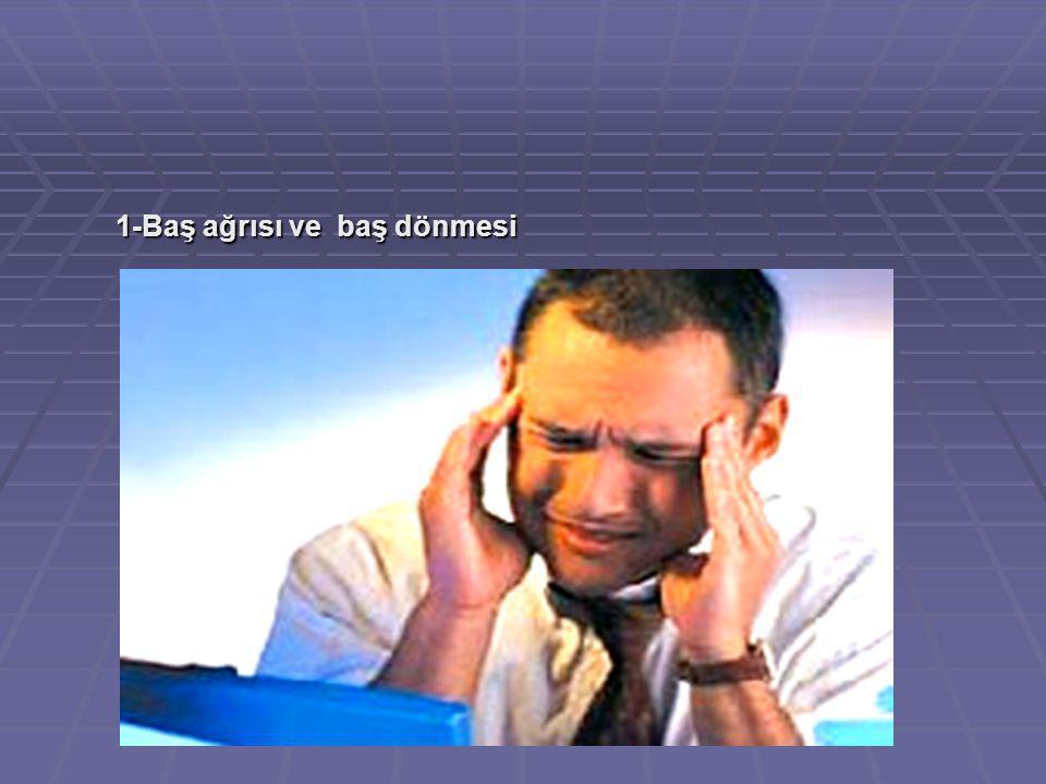 1-Baş ağrısı ve baş dönmesi