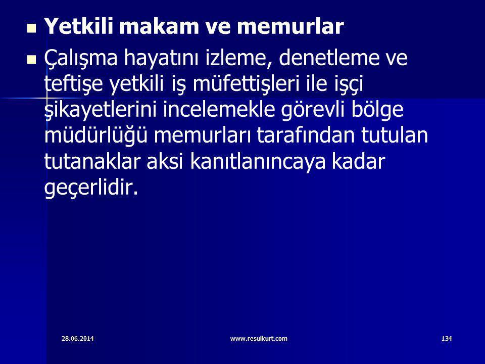 28.06.2014www.resulkurt.com134   Yetkili makam ve memurlar   Çalışma hayatını izleme, denetleme ve teftişe yetkili iş müfettişleri ile işçi şikaye