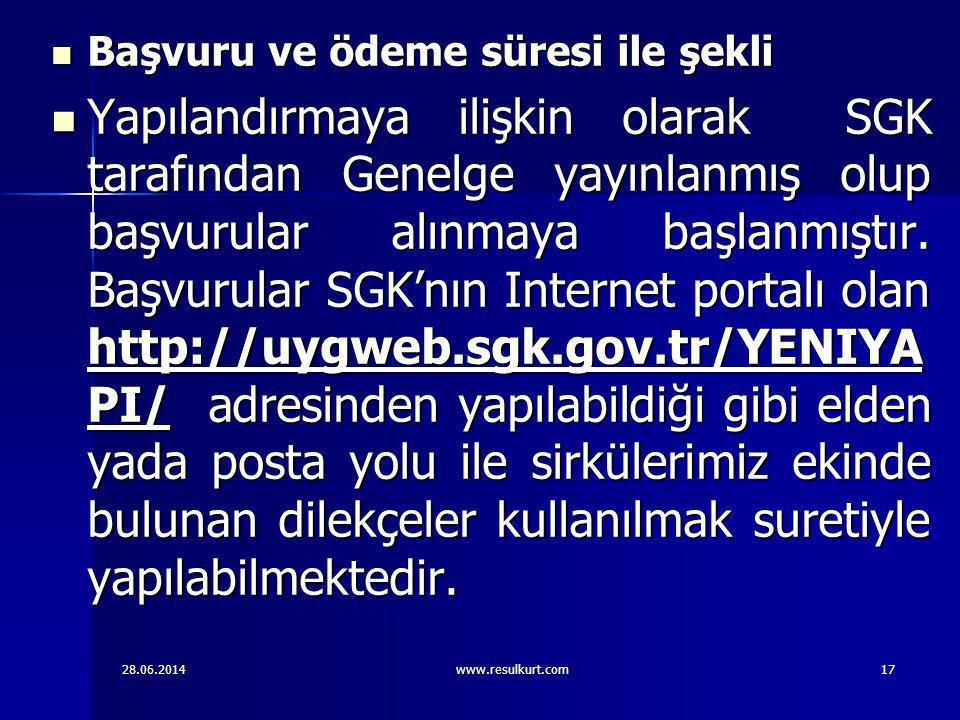 28.06.2014www.resulkurt.com17  Başvuru ve ödeme süresi ile şekli  Yapılandırmaya ilişkin olarak SGK tarafından Genelge yayınlanmış olup başvurular a