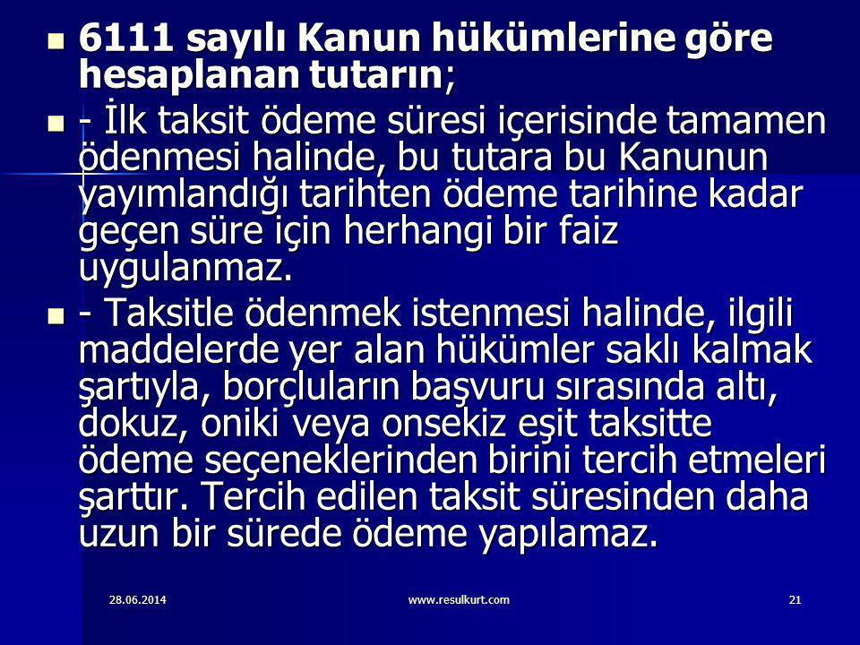 28.06.2014www.resulkurt.com21  6111 sayılı Kanun hükümlerine göre hesaplanan tutarın;  - İlk taksit ödeme süresi içerisinde tamamen ödenmesi halinde