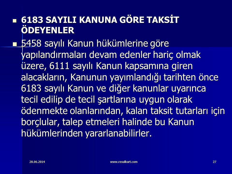 28.06.2014www.resulkurt.com27  6183 SAYILI KANUNA GÖRE TAKSİT ÖDEYENLER  5458 sayılı Kanun hükümlerine göre yapılandırmaları devam edenler hariç olm